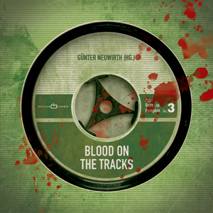 Günter Neuwirth (Hg.): Blood on the Tracks