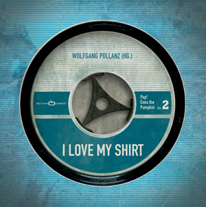 Wolfgang Pollanz (Hg.): I Love my Shirt